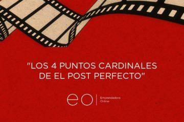 Los 4 puntos cardinales de el post perfecto