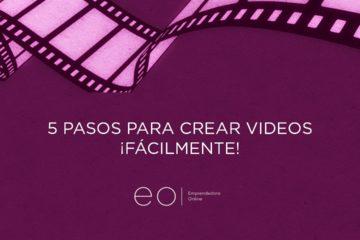5 PASOS PARA CREAR VIDEOS ¡FÁCILMENTE!