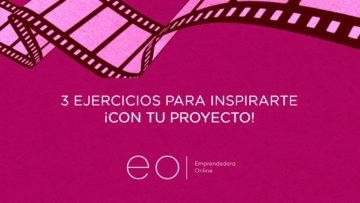 3 EJERCICIOS PARA INSPIRARTE ¡CON TU PROYECTO!