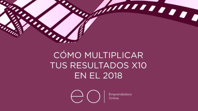 CÓMO MULTIPLICAR TUS RESULTADOS X10 EN EL 2018