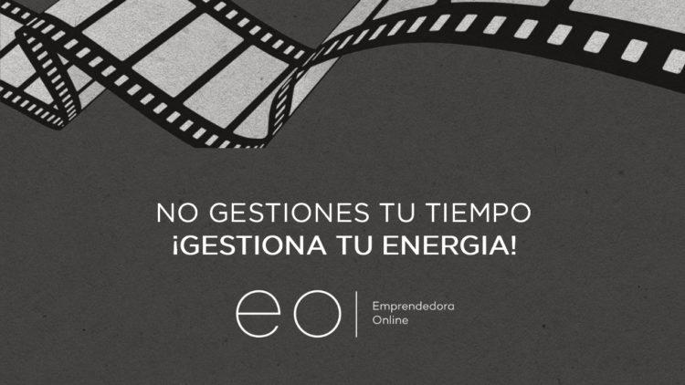 NO GESTIONES TU TIEMPO ¡GESTIONA TU ENERGÍA!